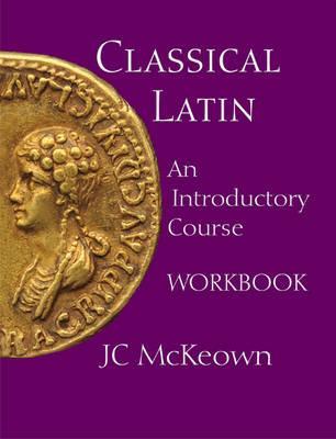 Classical Latin By McKeown, J. C.